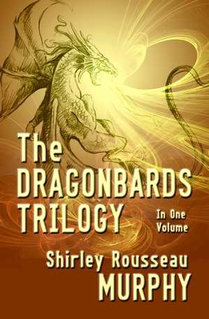 The Dragonbards Trilogy, by Shirley Rousseau Murphy